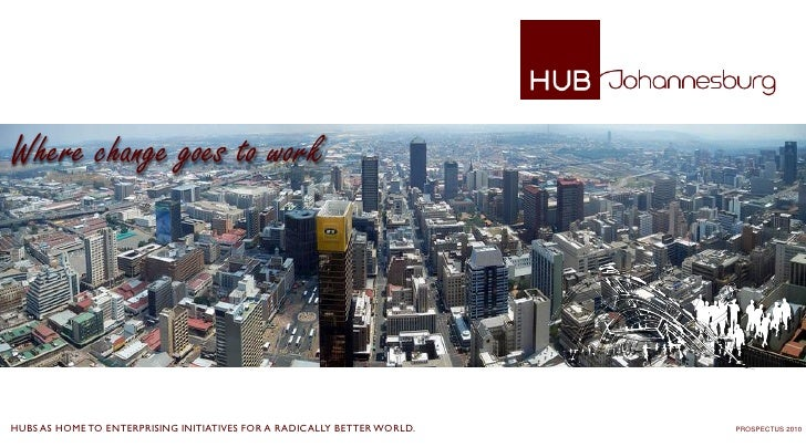 Where change goes to workHUBS AS HOME TO ENTERPRISING INITIATIVES FOR A RADICALLY BETTER WORLD.   PROSPECTUS 2010