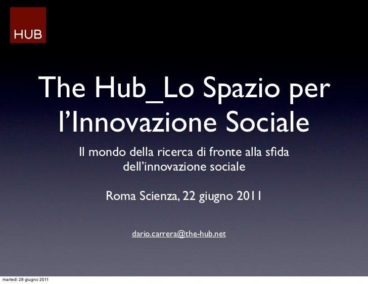 The Hub_Lo Spazio per                 l'Innovazione Sociale                         Il mondo della ricerca di fronte alla ...