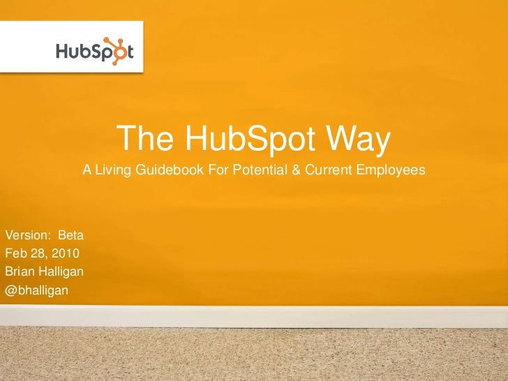 The HubSpot Way<br />A Living Guidebook For Potential & Current Employees<br />Version:  Beta<br />Feb 28, 2010<br />Brian...