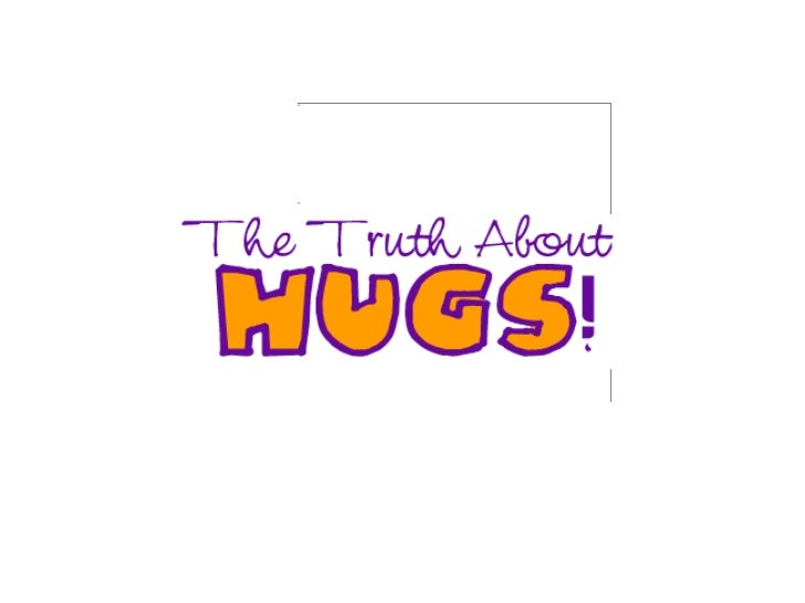 The hugs are