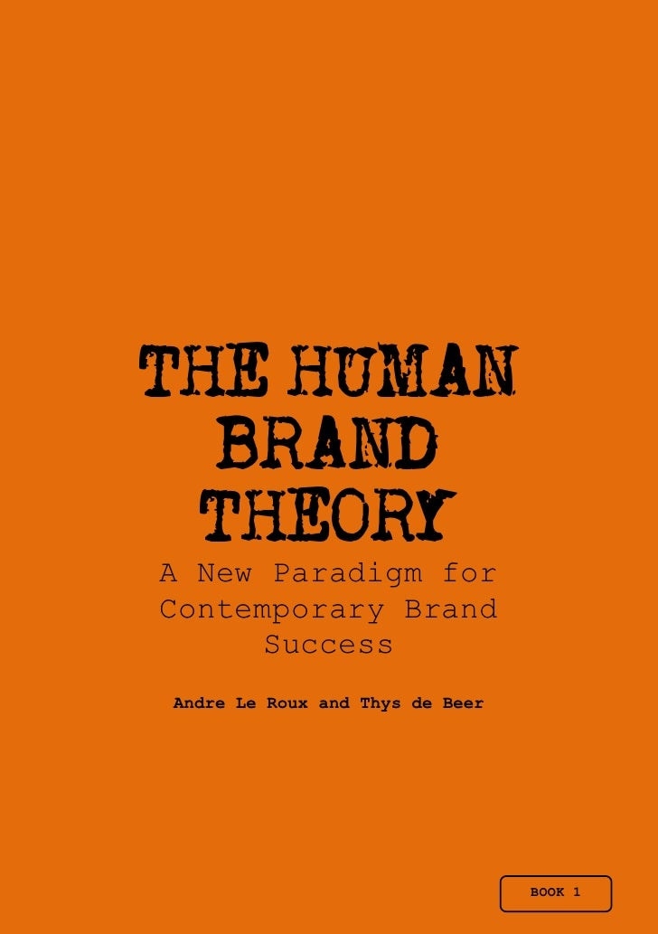 THE HUMAN  BRAND THEORYA New Paradigm forContemporary Brand      SuccessAndre Le Roux and Thys de Beer                    ...