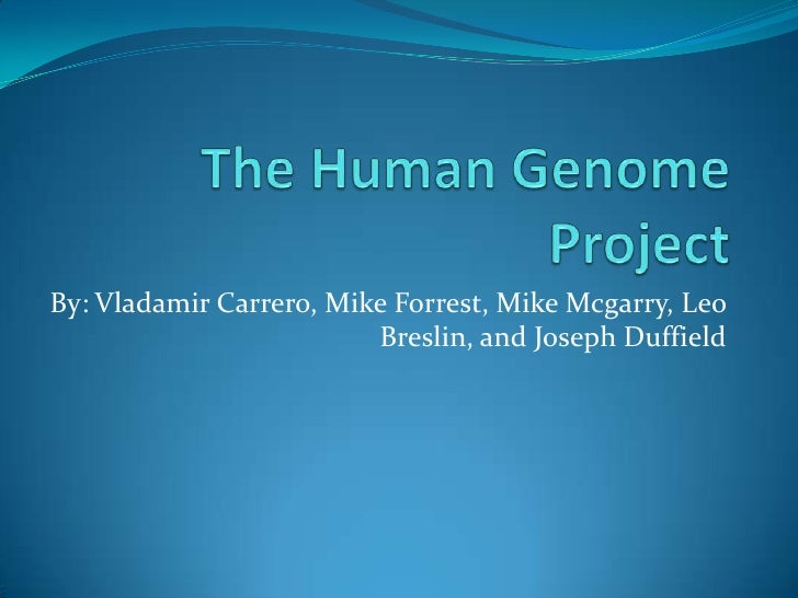 The Human Genome Project<br />By: Vladamir Carrero, Mike Forrest, Mike Mcgarry, Leo Breslin, and Joseph Duffield <br />