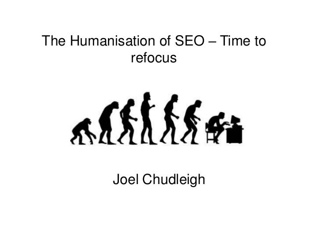 The Humanisation of SEO – Time to refocus Joel Chudleigh
