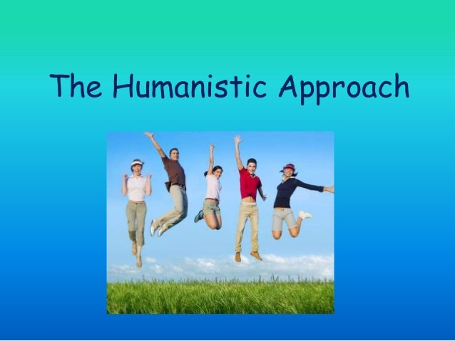 humanistic approach to the teaching and Scott buckler: humanistic approaches to learning are approaches that put the person central to the learning process [scott buckler senior lecturer in education studies university of worcester] it's appreciating their sense of self.