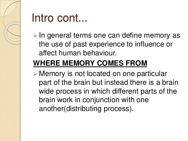 a description of memory as the process of storing and retrieving information in the brain Brain areas involved in different types of memory  and non-cortical areas process different types of memory  retrieving (the memory.