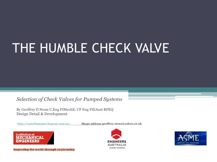 THE HUMBLE CHECK VALVE<br />Selection of Check Valves for Pumped Systems<br />By Geoffrey D Stone C.Eng FIMechE; CP Eng FI...
