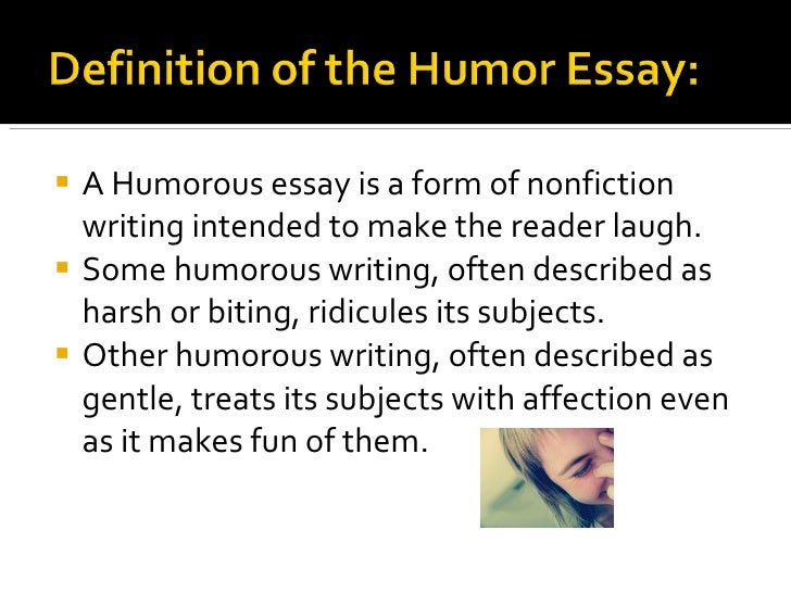 writing a humorous essay Think essays are just something boring you write for class 17 personal essays that will change your life as always with rakoff's work, it was funny, painful, and revealed the author's intense love of the english language.