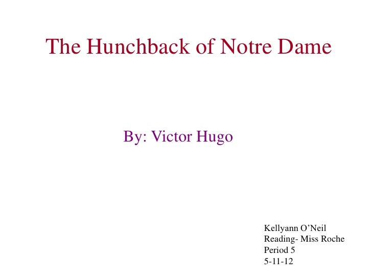 The Hunchback of Notre Dame       By: Victor Hugo                         Kellyann O'Neil                         Reading-...