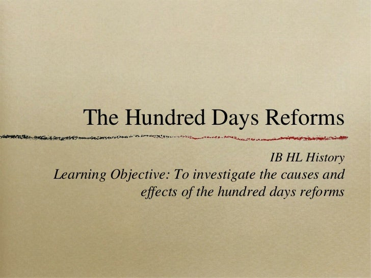 The Hundred Days Reforms                                    IB HL HistoryLearning Objective: To investigate the causes and...