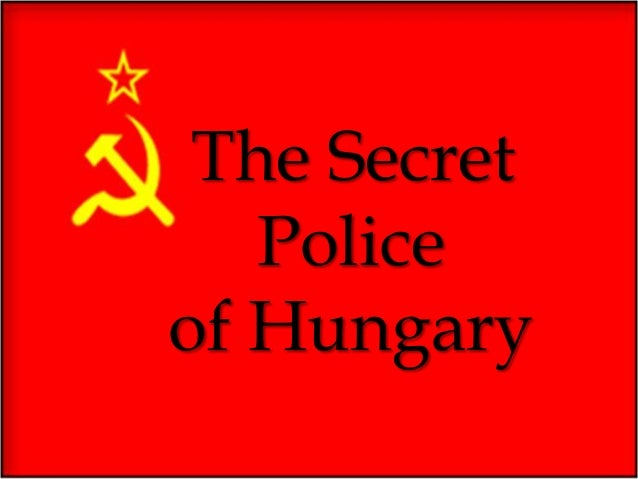THE HUNGARIAN SECRET POLICE