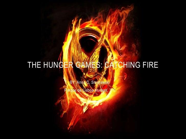 THE HUNGER GAMES: CATCHING FIRE           BY: Anna C. Smurawski        Parque de Lisboa student, 3ºC