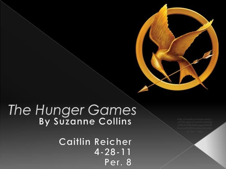 The Hunger Games<br />By Suzanne Collins<br />Caitlin Reicher<br />4-28-11<br />Per. 8<br />http://media.photobucket.com/i...