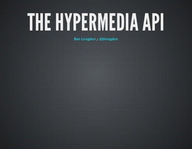 THE HYPERMEDIA API      Ben Longden / @blongden
