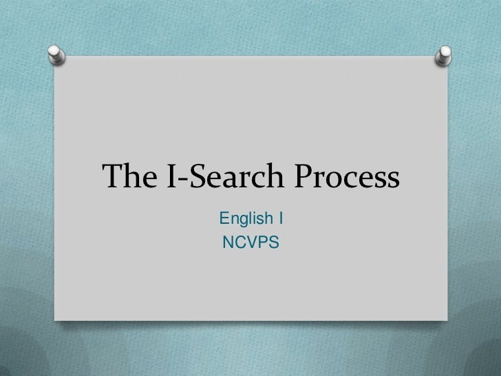 The I-Search Process       English I       NCVPS