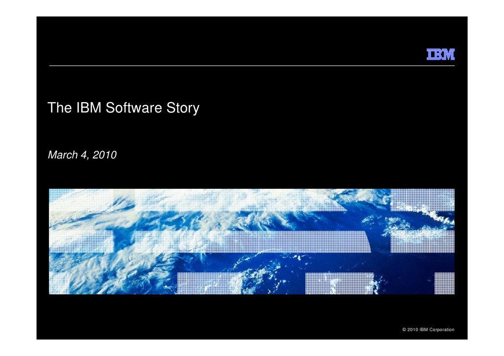 The IBM Software Story   March 4, 2010                              © 2010 IBM Corporation