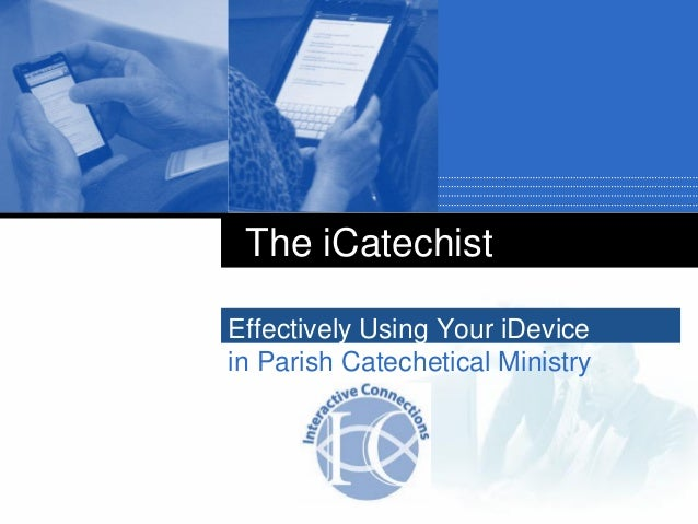 Effectively Using Your iDevice in Parish Catechetical Ministry The iCatechist