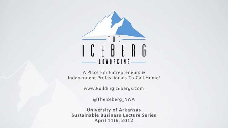 A Place For Entrepreneurs &Independent Professionals To Call Home!      www.BuildingIcebergs.com          @TheIceberg_NWA ...