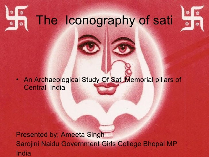 The Iconography of sati• An Archaeological Study Of Sati Memorial pillars of  Central IndiaPresented by; Ameeta SinghSaroj...