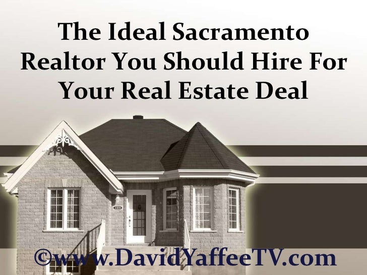 The Ideal Sacramento Realtor You Should Hire For Your Real Estate Deal<br />©www.DavidYaffeeTV.com<br />