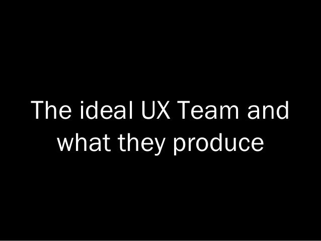 The ideal UX Team and what they produce