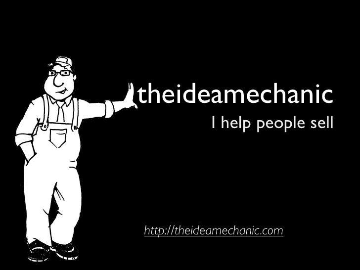 theideamechanic             I help people sell     http://theideamechanic.com