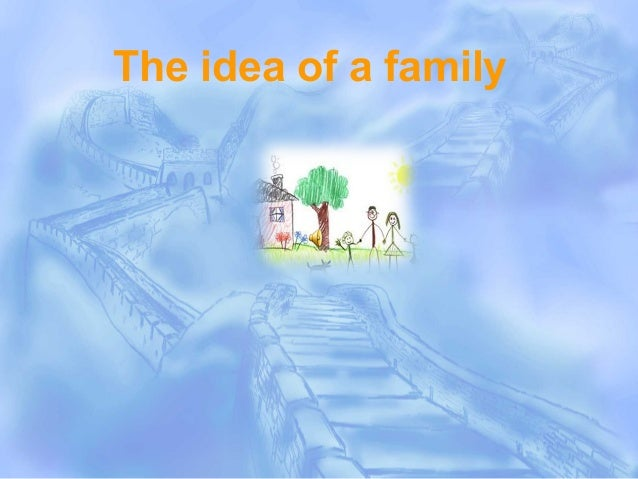 The idea of  family