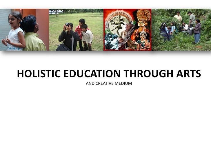 HOLISTIC EDUCATION THROUGH ARTS            AND CREATIVE MEDIUM
