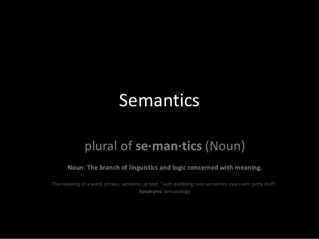 Semantics              plural of se·man·tics (Noun)       Noun: The branch of linguistics and logic concerned with meaning...