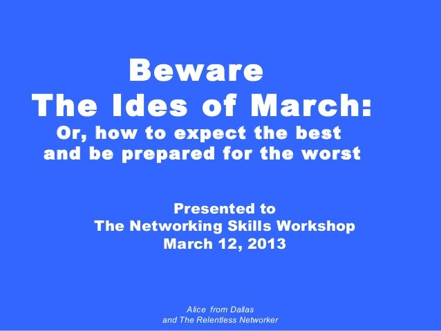 BewareThe Ides of March: Or, how to expect the bestand be prepared for the worst            Presented to    The Networking...