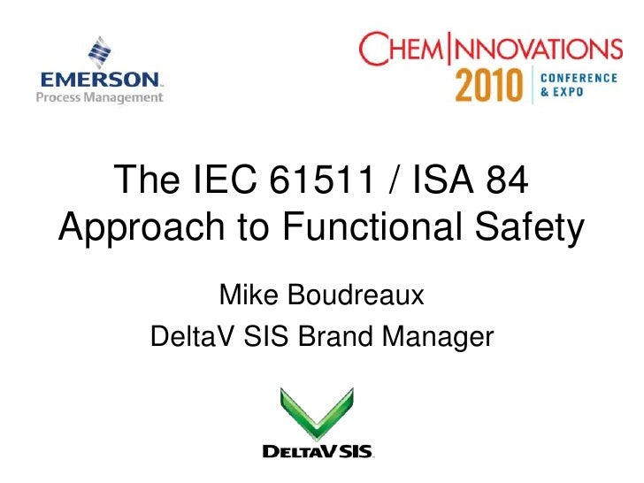 The IEC 61511 / ISA 84 Approach to Functional Safety<br />Mike Boudreaux<br />DeltaV SIS Brand Manager<br />