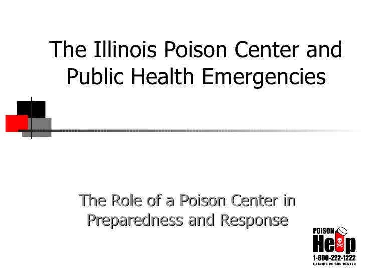 The Illinois Poison Center and Public Health Emergencies The Role of a Poison Center in Preparedness and Response