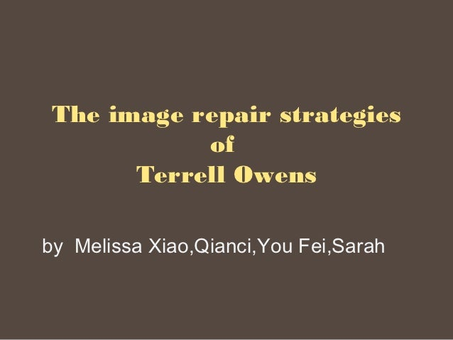 The image repair strategies            of       Terrell Owensby Melissa Xiao,Qianci,You Fei,Sarah
