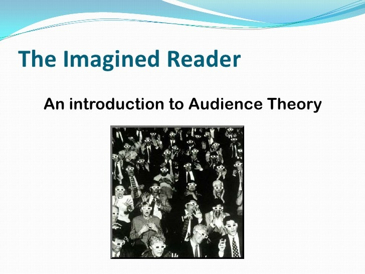 The Imagined Reader  An introduction to Audience Theory