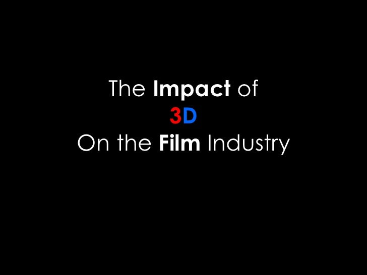 The  Impact  of 3 D On the  Film  Industry