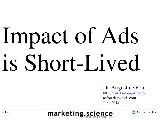 Augustine Fou- 1 - Impact of Ads is Short-Lived Dr. Augustine Fou http://linkd.in/augustinefou acfou @mktsci .com June 2014