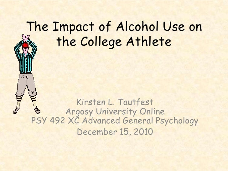 The Impact of Alcohol Use on the College Athlete<br />Kirsten L. TautfestArgosy University OnlinePSY 492 XC Advanced Gener...