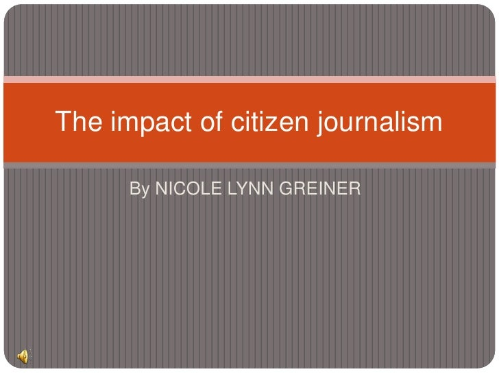 By NICOLE LYNN GREINER<br />The impact of citizen journalism<br />