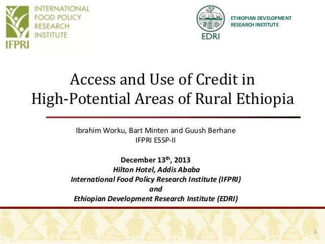 ETHIOPIAN DEVELOPMENT RESEARCH INSTITUTE  Access and Use of Credit in High-Potential Areas of Rural Ethiopia Ibrahim Worku...