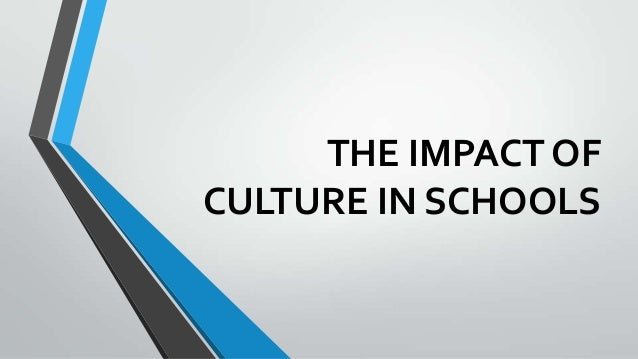 THE IMPACT OF CULTURE IN SCHOOLS