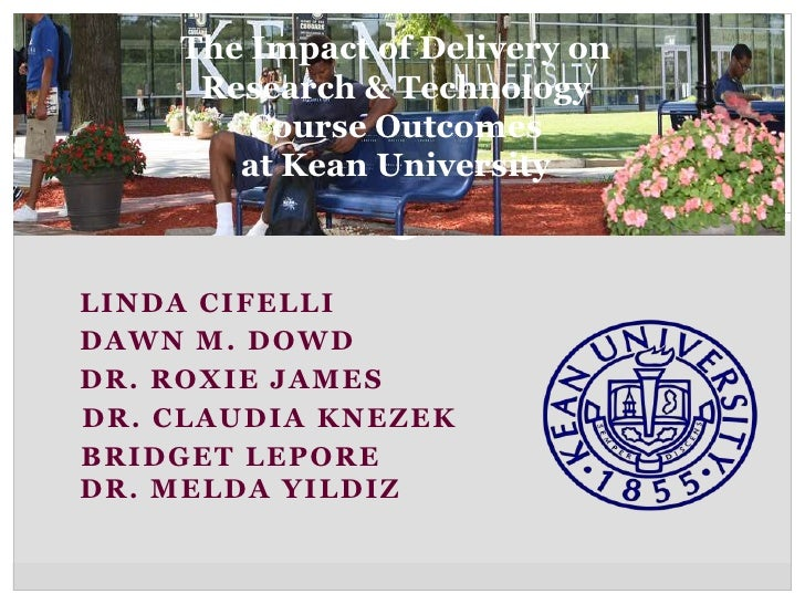 The Impact of Delivery on     Research & Technology        Course Outcomes       at Kean UniversityLINDA CIFELLIDAWN M. DO...