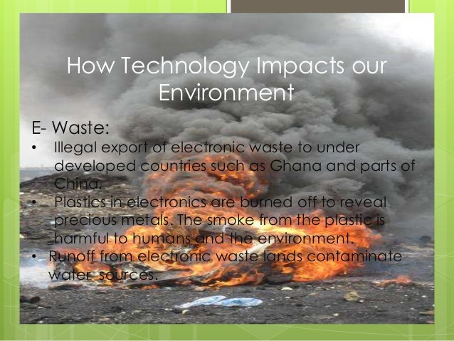impact of technology on environment Wasteful energy policies, overuse of resources, water supply shortages, global  climate change, and deforestation are just some of the issues.