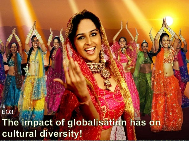 The impact of globalisation has on cultural diversity!