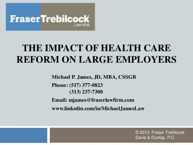THE IMPACT OF HEALTH CARE REFORM ON LARGE EMPLOYERS Michael P. James, JD, MBA, CSSGB Phone: (517) 377-0823 (313) 237-7300 ...