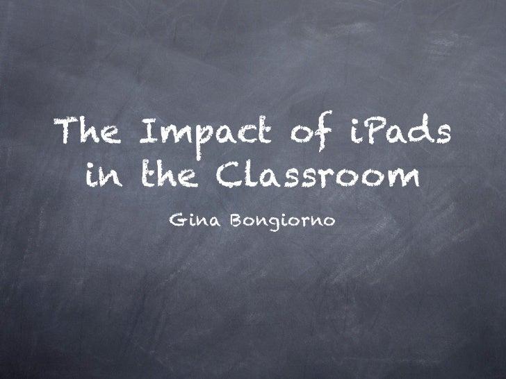The Impact of iPads in the Classroom     Gina Bongiorno