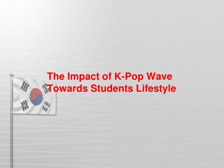 The Impact of K-Pop WaveTowards Students Lifestyle