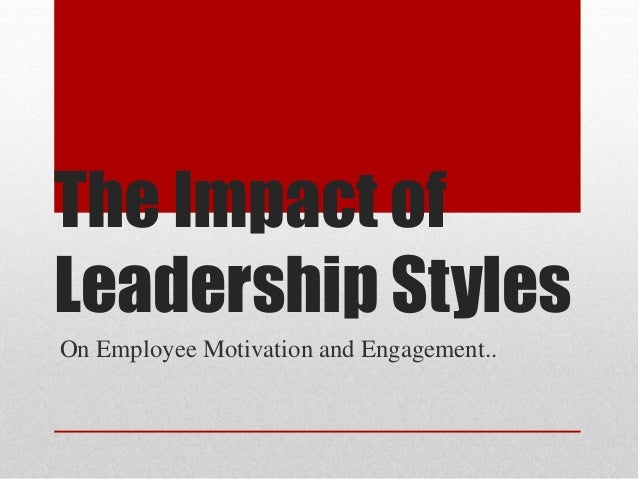 the relationship between leadership style and employee engagement Transactional leadership styles affect employee performance but the effect of transformation leadership style is higher than that of transactional leadership raja and palanichamy (2015 ) report positive relationship between both transformational.