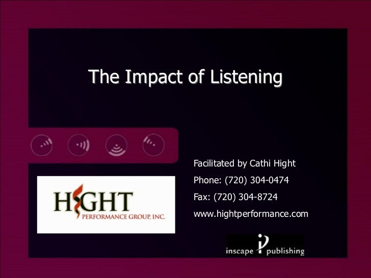 The Impact of Listening            Facilitated by Cathi Hight            Phone: (720) 304-0474            Fax: (720) 304-8...