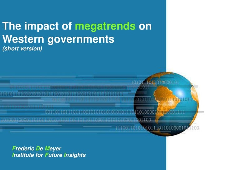 The impact of megatrends on Western governments(short version)<br />Frederic De Meyer<br />Institute for Future Insights<b...