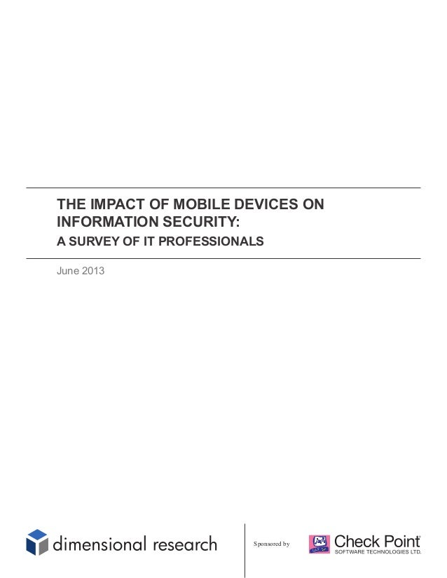 THE IMPACT OF MOBILE DEVICES ON INFORMATION SECURITY: A SURVEY OF IT PROFESSIONALS June 2013 Sponsored by