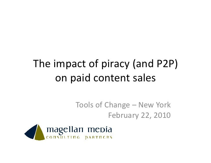 The impact of piracy (and P2P)         on paid content sales               Tools of Change – N...